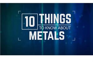 10 things to know about Metals